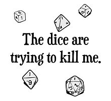 The Dice are Trying to Kill Me Photographic Print