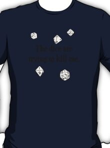 The Dice are Trying to Kill Me T-Shirt