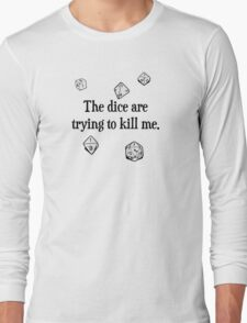 The Dice are Trying to Kill Me Long Sleeve T-Shirt