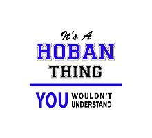 It's a HOBAN thing, you wouldn't understand !! Photographic Print