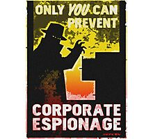 Only You Can Prevent CORPORATE ESPIONAGE Photographic Print