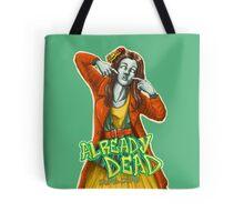 Already Dead, dumb-dumb! Tote Bag