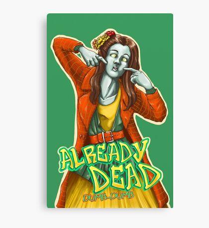Already Dead, dumb-dumb! Canvas Print