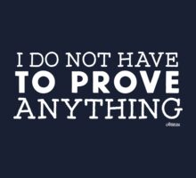 """I do not have to prove anything"" Kids Tee"