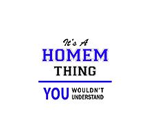 It's a HOMEM thing, you wouldn't understand !! by thenamer