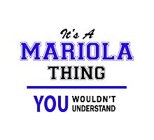 It's a MARIOLA thing, you wouldn't understand !! Photographic Print