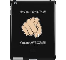 Hey You Yeah You You are Awesome iPad Case/Skin