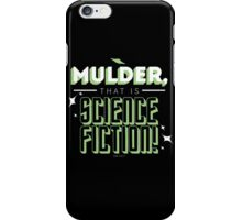 mulder, that is science fiction! iPhone Case/Skin