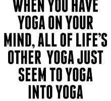 Yoga On Your Mind by kwg2200