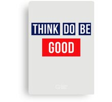 Think Good Do Good Be Good Canvas Print