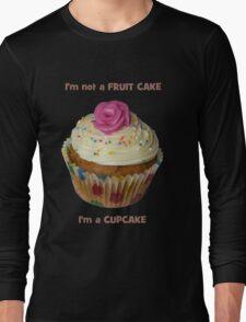 I'm not a FRUIT CAKE, I'm a CUPCAKE - T-Shirt - NZ Long Sleeve T-Shirt