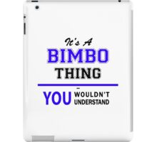 It's a BIMBO thing, you wouldn't understand !! iPad Case/Skin