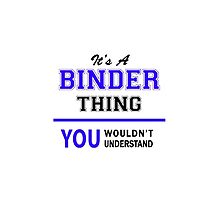 It's a BINDER thing, you wouldn't understand !! by yourname