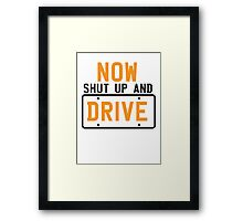 NOW SHUT UP AND DRIVE with license plate warning Framed Print