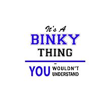 It's a BINKY thing, you wouldn't understand !! by yourname