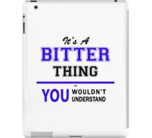 It's a BITTER thing, you wouldn't understand !! iPad Case/Skin