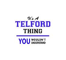 It's a TELFORD thing, you wouldn't understand !! by allnames