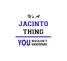 It's a JACINTO thing, you wouldn't understand !! by thenamer