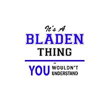 It's a BLADEN thing, you wouldn't understand !! by yourname