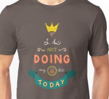 I am not doing any shit today. Unisex T-Shirt