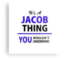 It's a JACOB thing, you wouldn't understand !! Metal Print