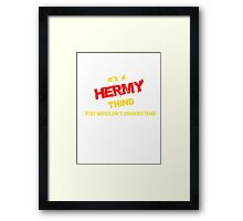 It's a HERMY thing, you wouldn't understand !! Framed Print