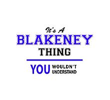 It's a BLAKENEY thing, you wouldn't understand !! by yourname