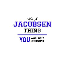 It's a JACOBSEN thing, you wouldn't understand !! by thenamer