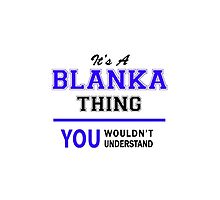 It's a BLANKA thing, you wouldn't understand !! by yourname