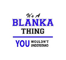 It's a BLANKA thing, you wouldn't understand !! Photographic Print
