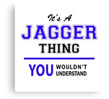 It's a JAGGER thing, you wouldn't understand !! Canvas Print