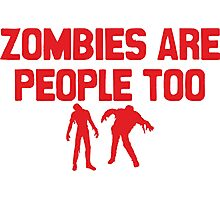 Zombies Are People Too Photographic Print