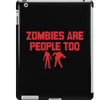 Zombies Are People Too iPad Case/Skin