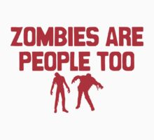 Zombies Are People Too by TeesBox