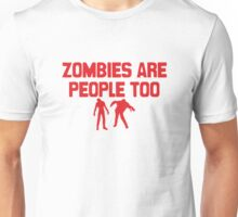 Zombies Are People Too Unisex T-Shirt