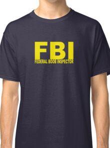 FBI - Federal Boob Inspector Classic T-Shirt