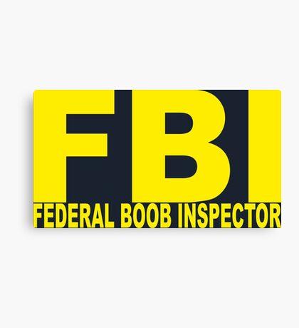 FBI - Federal Boob Inspector Canvas Print