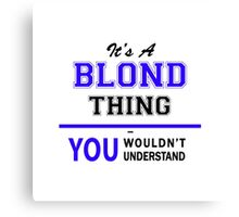 It's a BLOND thing, you wouldn't understand !! Canvas Print
