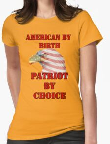 American by Birth, Patriot by Choice Womens Fitted T-Shirt