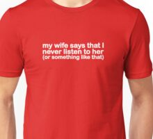 My Wife Says That I Never Listen To Her (Or Something Like That) Unisex T-Shirt