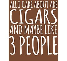 Humorous 'All I Care About Are Cigars And Maybe Like 3 People' Tshirt, Accessories and Gifts Photographic Print