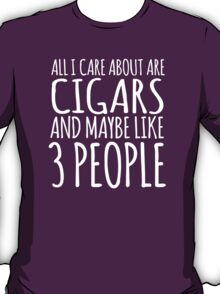 Humorous 'All I Care About Are Cigars And Maybe Like 3 People' Tshirt, Accessories and Gifts T-Shirt