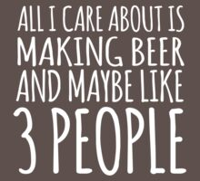 Humorous 'All I Care About Is Making Beer And Maybe Like 3 People' Tshirt, Accessories and Gifts by Albany Retro