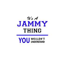 It's a JAMMY thing, you wouldn't understand !! by thenamer