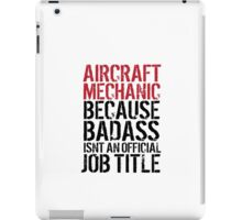 Excellent 'Aircraft Mechanic because Badass Isn't an Official Job Title' Tshirt, Accessories and Gifts iPad Case/Skin