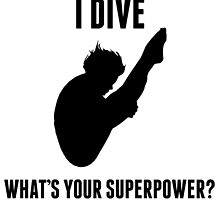 I Dive What's Your Superpower? by kwg2200