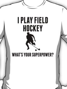I Play Field Hockey What's Your Superpower? T-Shirt