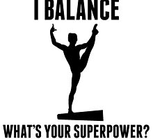 I Balance What's Your Superpower? by kwg2200