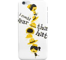 I Could Wear That Hat! iPhone Case/Skin