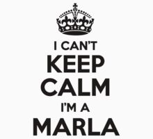 I cant keep calm Im a MARLA by icant